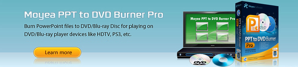 Moyea PPT to DVD Burner Pro - Best PowerPoint to DVD Converter